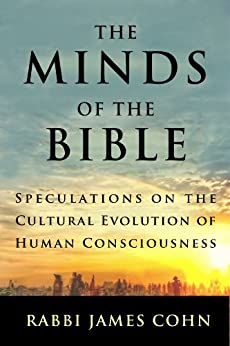 The Minds of the Bible: Speculations on the Cultural Evolution of Human Consciousness (English Edition) di [Cohn, Rabbi James]