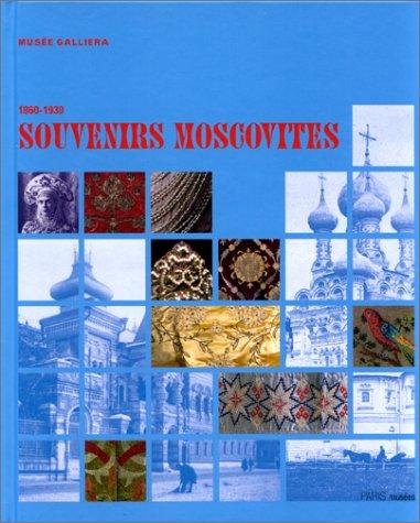 Souvenirs Moscovites 1860-1930. Exposition du 30 octobre 1999 au 13 février 2000 par Musée Galliera