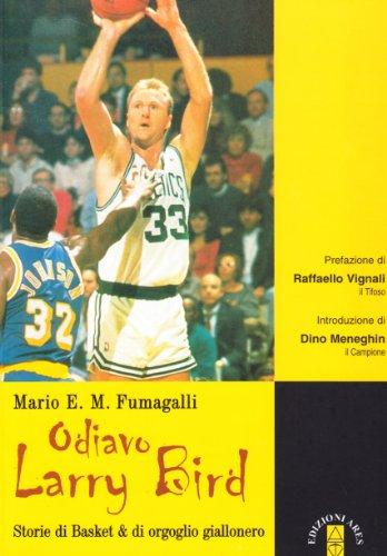 Odiavo Larry Bird. Storie di Basket & di orgoglio giallonero