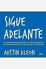 Sigue adelante: 10 maneras de mantener la creatividad en las rachas buenas y en las no tan buenas (Spanish Edition) Formato Kindle