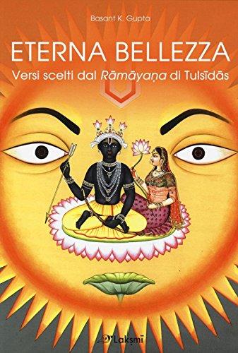 Eterna bellezza. Versi scelti dal Ramayana di Tulsidas. Ediz. multilingue por Basant K. Gupta
