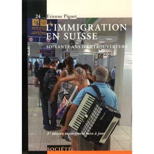 L'immigration en Suisse: Soiwante ans d'entrouverture.