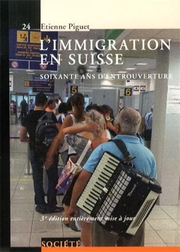 L'immigration en Suisse: Soiwante ans d'entrouverture. par Etienne Piguet
