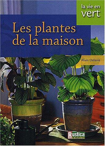 Les plantes de la maison par Alain Delavie