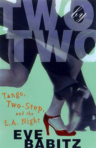 Two by Two: Tango, Two-Step, and the L.A. Night por Eve Babitz