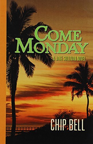 Chip Jake Sullivan Bell (Come Monday (Book 1)(The Jake Sullivan Series) by Chip Bell (2011-06-07))