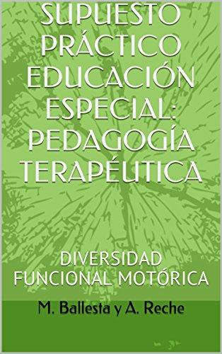 SUPUESTO PRÁCTICO EDUCACIÓN ESPECIAL: PEDAGOGÍA TERAPÉUTICA: DIVERSIDAD FUNCIONAL MOTÓRICA