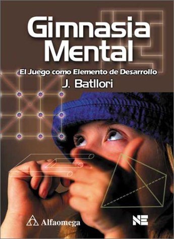 Gimnasia Mental / Mental Gymnastics: El Juego Como Elemento De Desarrollo / Playfull Activities for Sharpening the Mind