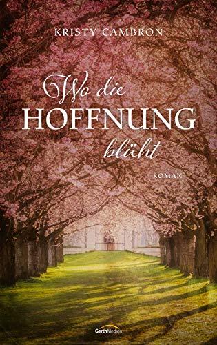 Wo die Hoffnung blüht: Roman.