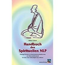 Handbuch des Spirituellen NLP: Geistige Brücken zur harmonischen Verbindung von Herz und Verstand. Für eine neue Lebendigkeit des Fühlens
