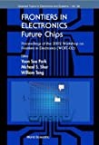 Frontiers in Electronics: Future Chips Proceedings of the 2002 Workshop on Frontiers in Electronics (Wofe-02) st Croix, Virgin Islands, USA 6 - 11 January 2002