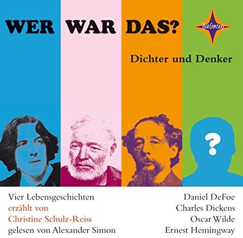 Wer war das? Dichter und Denker -2-: Vier Lebensgeschichten: Daniel Defoe, Charles Dickens, Oscar Wilde, Ernest Hemingway. Sprecher: Nicki von Tempelhoff. 1 CD, Jewelcase, ca. 70 Min.