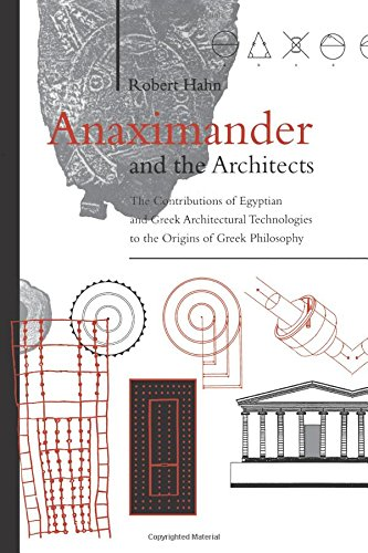 Anaximander and the Architects: The Contributions of Egyptian and Greek Architectural Technologies to the Origins of Greek Philosophy (SUNY series in Ancient Greek Philosophy)