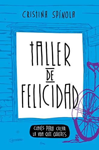 Taller de Felicidad: Claves Para Crear La Vida Que Quieres (Vida Extraordinaria nº 1) por Cristina Spínola