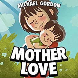 Book For Kids: Mother Love: (Children's book, Picture Books, Preschool Books, Books ages 3-5, Baby Books, Kids Book, Bedtime Story) Descargar ebooks PDF
