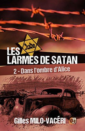 Les Larmes de Satan - Tome 2: Dans l'ombre d'Alice (Romans historiques)