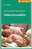 Facharztwissen Geburtsmedizin: Mit Zugang zur Medizinwelt -