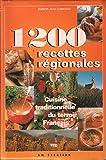 1200 recettes régionales. Cuisine traditionnelle du terroir Français