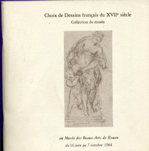 Choix de dessins français du xviie siècle : Exposition, Musée des beaux-arts de Rouen, du 16 juin au 7 octobre 1984