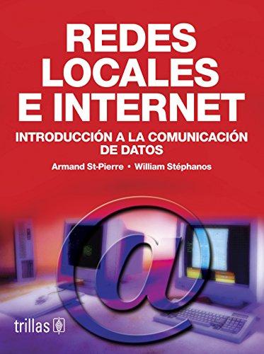 Redes locales e internet/Local networks and internet: Introduccion a La Comunicacion De Datos/Introduction to Data Communication por Armand St-pierre