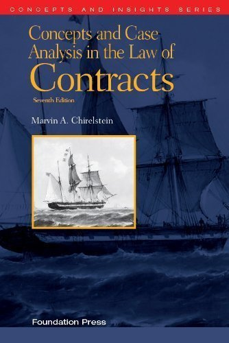 Concepts and Case Analysis in the Law of Contracts, 7th (Concepts and Insights) by Marvin A.Chirelstein Published by Foundation Press 7th (seventh) edition (2013) Paperback