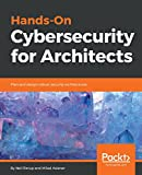 #2: Hands-On Cybersecurity for Architects: Plan and design robust security architectures
