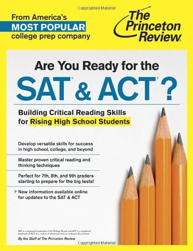 Are You Ready for the SAT & ACT?: Building Critical Reading Skills for Rising High School Students (College Test Preparation) by Princeton Review (2014-05-27)