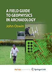 A Field Guide to Geophysics in Archaeology (Springer Praxis Books)