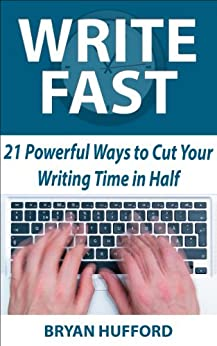 Write Fast: 21 Powerful Ways to Cut Your Writing Time in Half by [Hufford, Bryan]