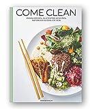Come Clean: Vegan kochen, Glutenfrei genießen, Natürlich glücklich sein