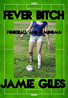 Fever Bitch: Football and Femdom! (Trampling, Female Domination, Sport) (English Edition) par [Giles, Jamie]