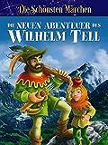 Die neuen Abenteuer des Wilhelm Tell - Die schönsten Sagen