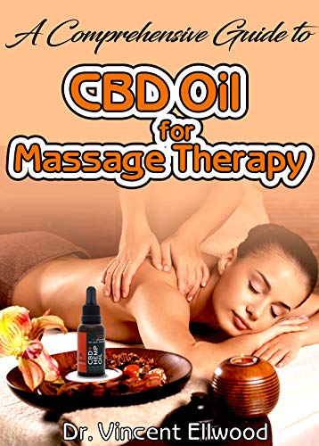 A Comprehensive Guide to CBD Oil for Massage Therapy: All you need to know about How Massage, giving it and getting it. Discover How CBD Oil is the perfect oil for massage therapies! (English Edition)