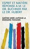 Esprit et matière réponse a m. le dr. Buchner par le dr. Hubert (French Edition)
