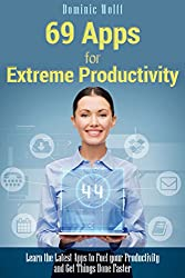 69 Apps for Extreme Productivity: Learn the Latest Apps to Fuel your Productivity and Get Things Done Faster (English Edition)