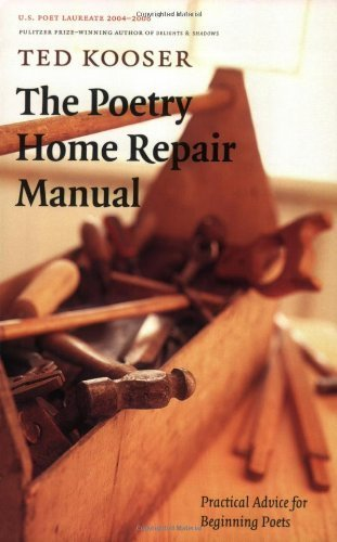 The Poetry Home Repair Manual: Practical Advice for Beginning Poets by Kooser, Ted (2007) Paperback