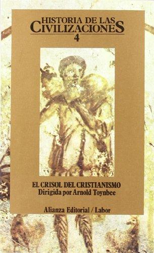 Historia de las civilizaciones / History of the Civilizations: El Crisol Del Cristianismo: 4 por Arnold Joseph Toynbee