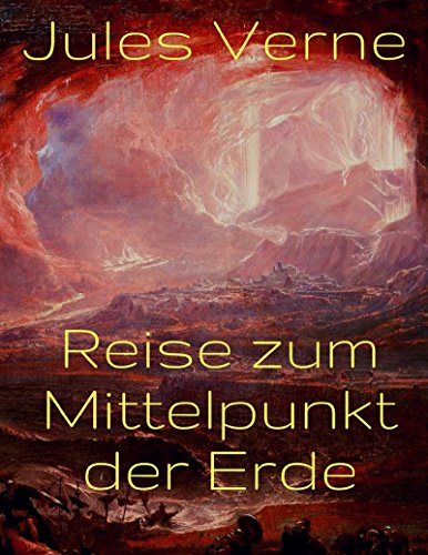 Reise zum Mittelpunkt der Erde: Vollständige deutsche Ausgabe (Kostenlose Kindle-bücher Science Fantasy)