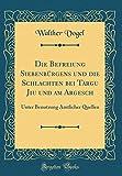 Die Befreiung Siebenbürgens und die Schlachten bei Targu Jiu und am Argesch: Unter Benutzung Amtlicher Quellen (Classic