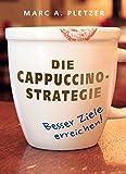 Die Cappuccino-Strategie: Besser Ziele erreichen!