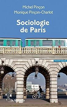Sociologie de Paris par [PINÇON, Michel, PINÇON-CHARLOT, Monique]