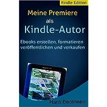 Meine Premiere als Kindle-Buchautor: E-Books erstellen, formatieren, veröffentlichen und verkaufen mit Microsoft Word, Schritt für Schritt einfach erklärt