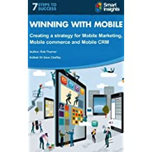 Winning with Mobile: Creating a strategy for Mobile Marketing, Mobile Commerce and Mobile CRM (English Edition)