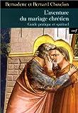 L'aventure du mariage chrétien : Guide pratique et spirituel
