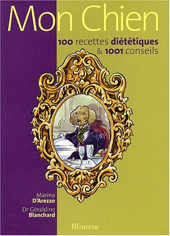 Mon chien : 100 recettes diététiques