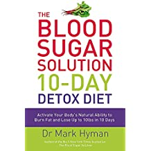 The Blood Sugar Solution 10-Day Detox Diet: Activate Your Body's Natural Ability to Burn fat and Lose Up to 10lbs in 10 Days