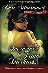 Seize me From Darkness (Pierced Hearts) (Volume 4) by Cari Silverwood (2014-09-22)