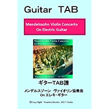 Guitar TAB  Mendelssohn Violin Concerto On Electric Guitar: Violic Guitar  Playing Vilin Concerto on Electric Guitar (Japanese Edition)