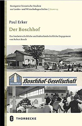 Der Boschhof: Das landwirtschaftliche und kulturlandschaftliche Engagement von Robert Bosch (Stuttgarter historische Studien zur Landes- und Wirtschaftsgeschichte, Band 23)
