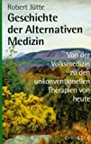 Geschichte der alternativen Medizin. Von der Volksmedizin zu den unkonventionellen Therapien von heute - Robert Jütte